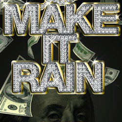 make it rain money